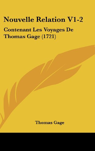 Nouvelle Relation V1-2: Contenant Les Voyages De Thomas Gage (1721) (French Edition) (9781104351397) by Gage, Thomas