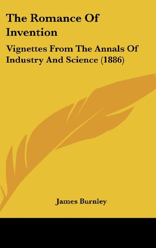 9781104352493: The Romance Of Invention: Vignettes From The Annals Of Industry And Science (1886)