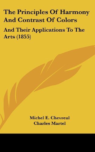 9781104353056: The Principles Of Harmony And Contrast Of Colors: And Their Applications To The Arts (1855)