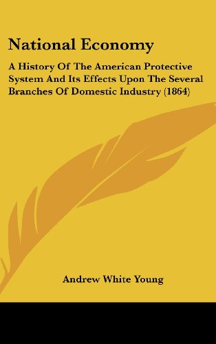 9781104353629: National Economy: A History Of The American Protective System And Its Effects Upon The Several Branches Of Domestic Industry (1864)