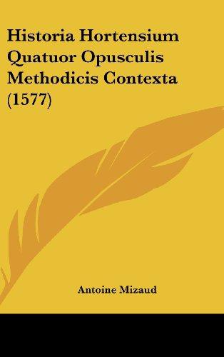 9781104355647: Historia Hortensium Quatuor Opusculis Methodicis Contexta (1577)