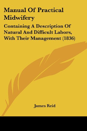 9781104356576: Manual Of Practical Midwifery: Containing A Description Of Natural And Difficult Labors, With Their Management (1836)