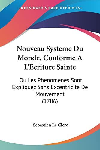 9781104358471: Nouveau Systeme Du Monde, Conforme a L'ecriture Sainte: Ou Les Phenomenes Sont Expliquez Sans Excentricite De Mouvement