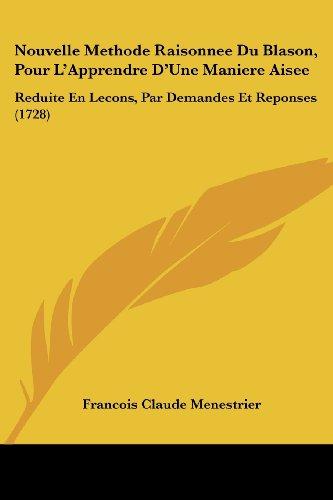 9781104358655: Nouvelle Methode Raisonnee Du Blason, Pour L'Apprendre D'Une Maniere Aisee: Reduite En Lecons, Par Demandes Et Reponses (1728)