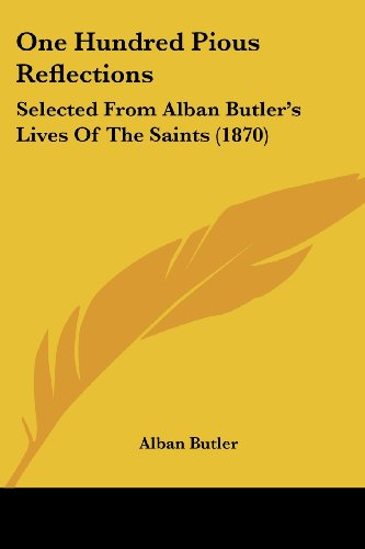 9781104359706: One Hundred Pious Reflections: Selected From Alban Butler's Lives Of The Saints (1870)