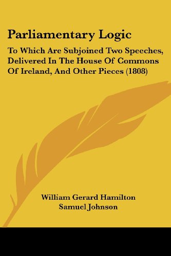 9781104361730: Parliamentary Logic: To Which Are Subjoined Two Speeches, Delivered In The House Of Commons Of Ireland, And Other Pieces (1808)
