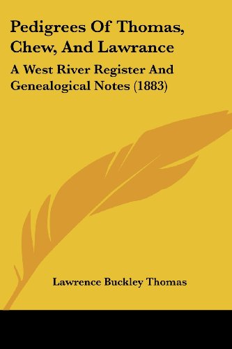 9781104362454: Pedigrees Of Thomas, Chew, And Lawrance: A West River Register And Genealogical Notes (1883)