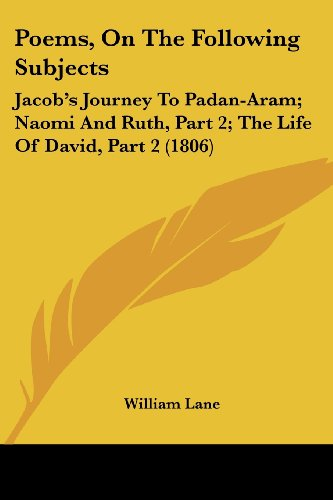 9781104364755: Poems, On The Following Subjects: Jacob's Journey To Padan-Aram; Naomi And Ruth, Part 2; The Life Of David, Part 2 (1806)