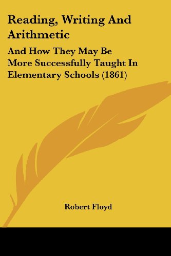 9781104371425: Reading, Writing And Arithmetic: And How They May Be More Successfully Taught In Elementary Schools (1861)
