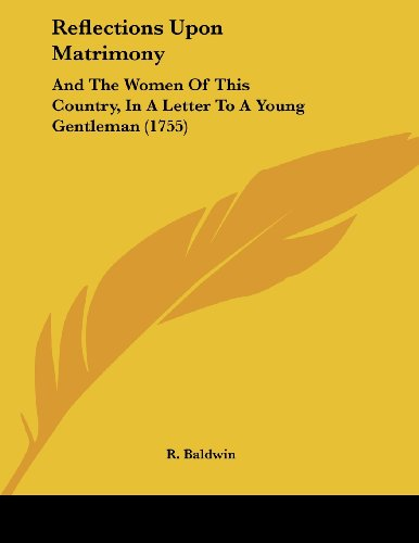 9781104372064: Reflections Upon Matrimony: And The Women Of This Country, In A Letter To A Young Gentleman (1755)