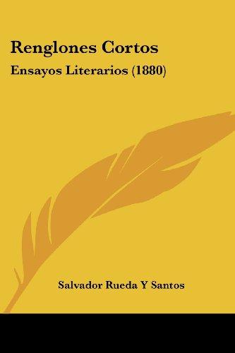 Renglones Cortos Ensayos Literarios 1880 by Salvador: Salvador Rueda Y