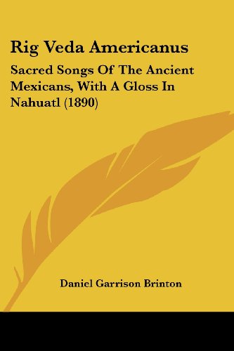 9781104375522: Rig Veda Americanus: Sacred Songs Of The Ancient Mexicans, With A Gloss In Nahuatl (1890)