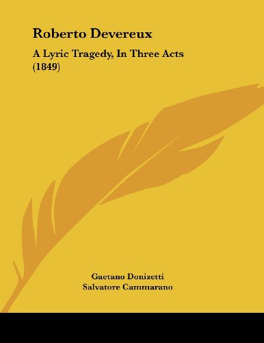 9781104376031: Roberto Devereux: A Lyric Tragedy, in Three Acts