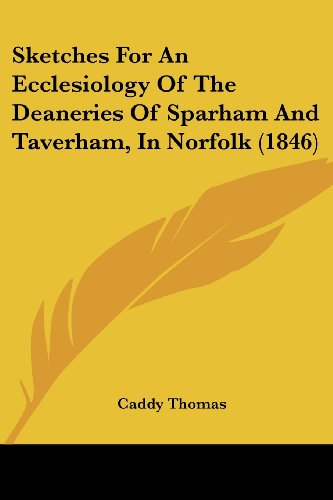 9781104378813: Sketches For An Ecclesiology Of The Deaneries Of Sparham And Taverham, In Norfolk (1846)