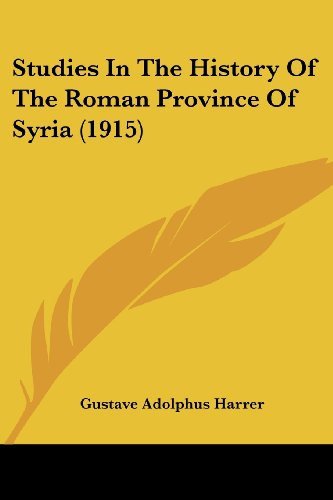 9781104378844: Studies In The History Of The Roman Province Of Syria (1915)