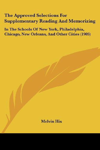 9781104382346: The Approved Selections For Supplementary Reading And Memorizing: In The Schools Of New York, Philadelphia, Chicago, New Orleans, And Other Cities (1905)