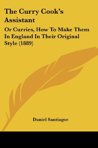 9781104386153: The Curry Cook's Assistant: Or Curries, How To Make Them In England In Their Original Style (1889)