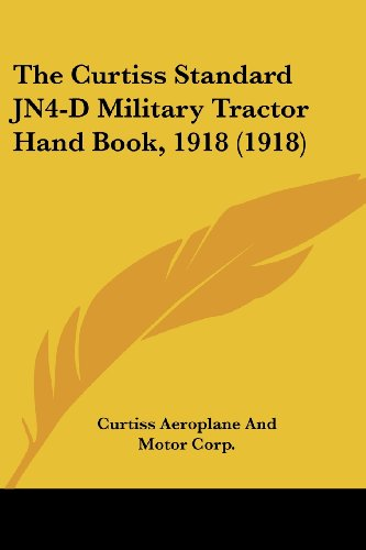 9781104386191: The Curtiss Standard JN4-D Military Tractor Hand Book, 1918 (1918)