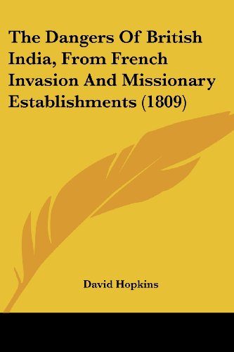 9781104386412: The Dangers Of British India, From French Invasion And Missionary Establishments (1809)