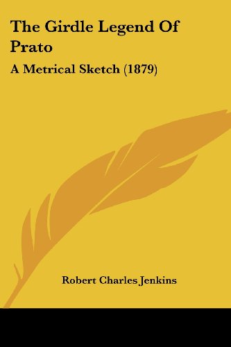 9781104391041: The Girdle Legend Of Prato: A Metrical Sketch (1879)