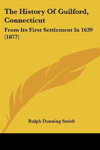 9781104392710: The History Of Guilford, Connecticut: From Its First Settlement In 1639 (1877)