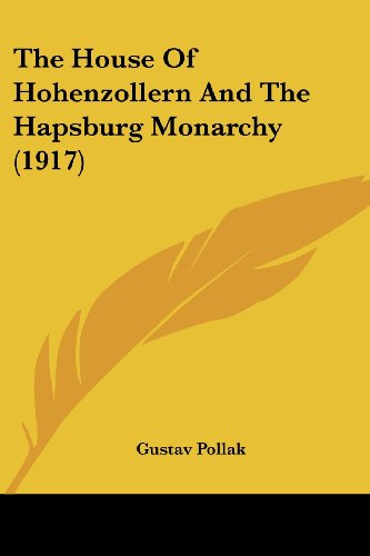 9781104394578: The House Of Hohenzollern And The Hapsburg Monarchy (1917)