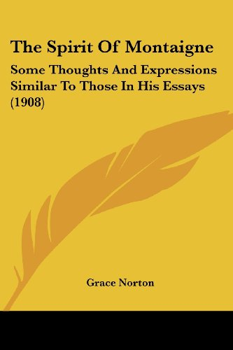 9781104399801: The Spirit Of Montaigne: Some Thoughts And Expressions Similar To Those In His Essays (1908)