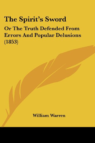 The Spirit's Sword: Or The Truth Defended From Errors And Popular Delusions (1853) (1104399946) by Warren, William