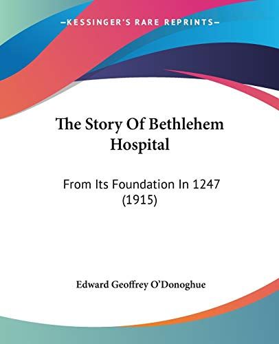 9781104400316: The Story Of Bethlehem Hospital: From Its Foundation In 1247 (1915)