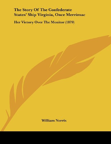 9781104401061: The Story Of The Confederate States' Ship Virginia, Once Merrimac: Her Victory Over The Monitor (1879)