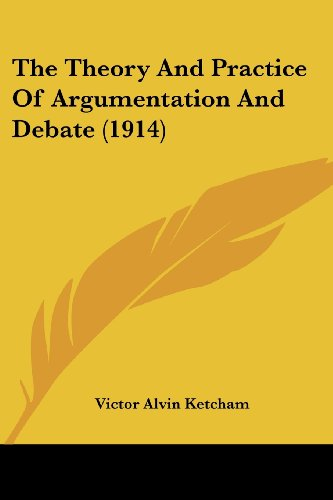9781104403072: The Theory And Practice Of Argumentation And Debate (1914)