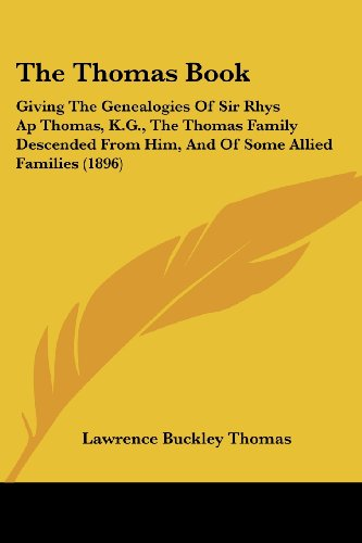 9781104403270: The Thomas Book: Giving the Genealogies of Sir Rhys AP Thomas, K.G., the Thomas Family Descended from Him, and of Some Allied Families