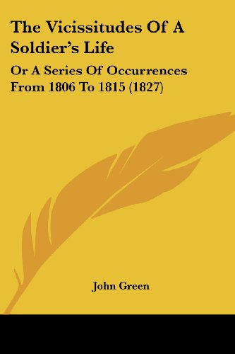 9781104406622: The Vicissitudes of a Soldier's Life: Or a Series of Occurrences from 1806 to 1815 (1827)