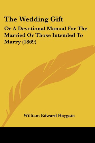 9781104408275: The Wedding Gift: Or A Devotional Manual For The Married Or Those Intended To Marry (1869)