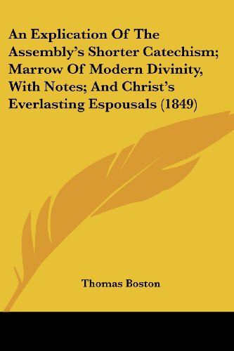 9781104408732: An Explication Of The Assembly's Shorter Catechism; Marrow Of Modern Divinity, With Notes; And Christ's Everlasting Espousals (1849)