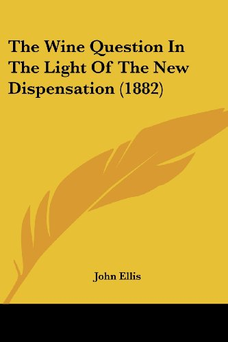 9781104409159: The Wine Question In The Light Of The New Dispensation (1882)