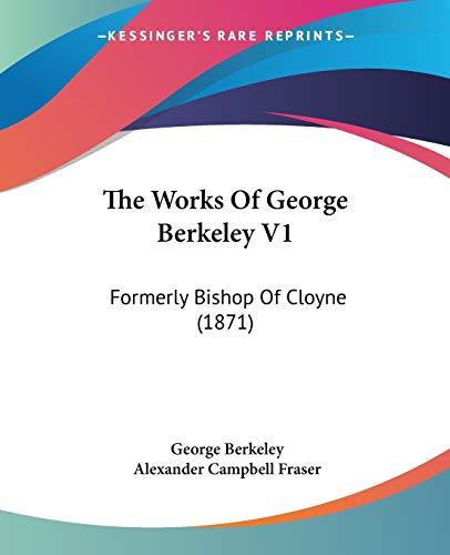 9781104410117: The Works Of George Berkeley V1: Formerly Bishop Of Cloyne (1871)