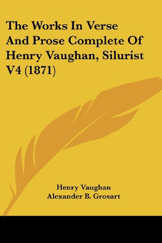 9781104410599: The Works In Verse And Prose Complete Of Henry Vaughan, Silurist V4 (1871)