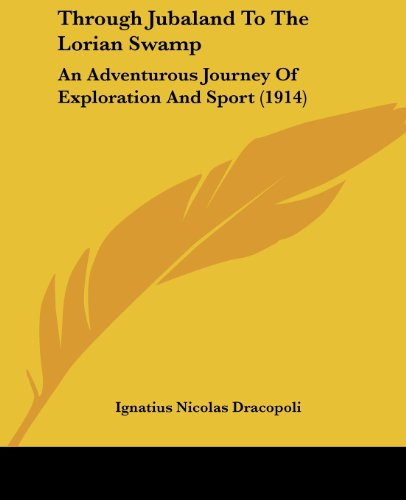9781104415259: Through Jubaland To The Lorian Swamp: An Adventurous Journey Of Exploration And Sport (1914)