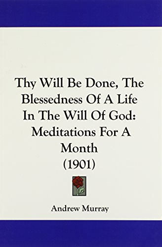 9781104415457: Thy Will Be Done, The Blessedness Of A Life In The Will Of God: Meditations For A Month (1901)