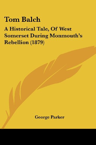 9781104416478: Tom Balch: A Historical Tale, of West Somerset During Monmouth's Rebellion (1879)
