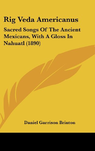 9781104416805: Rig Veda Americanus: Sacred Songs Of The Ancient Mexicans, With A Gloss In Nahuatl (1890)