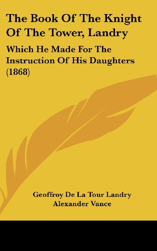 9781104416867: The Book Of The Knight Of The Tower, Landry: Which He Made For The Instruction Of His Daughters (1868)