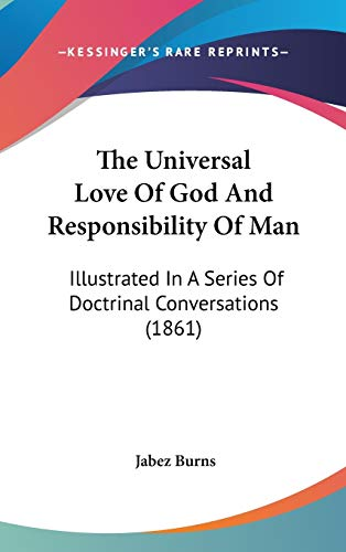 9781104416980: The Universal Love Of God And Responsibility Of Man: Illustrated In A Series Of Doctrinal Conversations (1861)