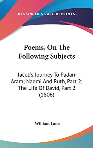9781104418045: Poems, On The Following Subjects: Jacob's Journey To Padan-Aram; Naomi And Ruth, Part 2; The Life Of David, Part 2 (1806)