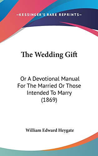 9781104423988: The Wedding Gift: Or A Devotional Manual For The Married Or Those Intended To Marry (1869)