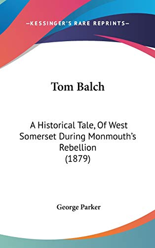 9781104425616: Tom Balch: A Historical Tale, of West Somerset During Monmouth's Rebellion (1879)