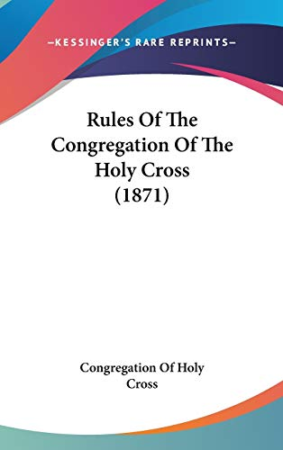 9781104425937: Rules Of The Congregation Of The Holy Cross (1871)