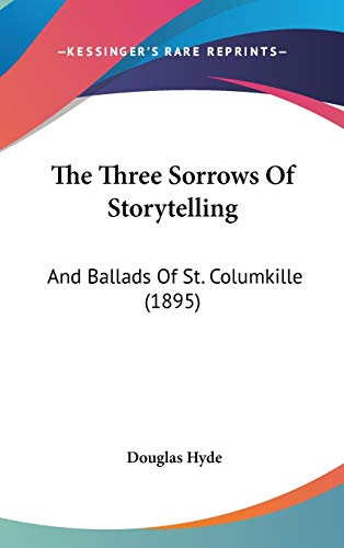 9781104426477: The Three Sorrows Of Storytelling: And Ballads Of St. Columkille (1895)