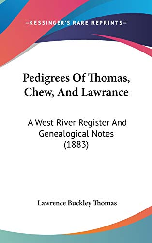 9781104427580: Pedigrees Of Thomas, Chew, And Lawrance: A West River Register And Genealogical Notes (1883)